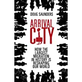 Arrival City: How the Largest Migration in History is Reshaping Our Worldby Doug Saunders