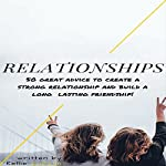 Relationships: 50 Great Advice to Create a Strong Relationship and Build a Long Lasting Friendship! | Kellie Sullivan