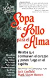 Sopa de pollo para el alma: Relatos que conmueven el corazon y ponen en el espiritu (Chicken Soup for the Soul) (Spanish Edition)