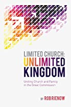 Limited Church: Unlimited Kingdom: Uniting Church And Family In The Great Commission