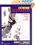 Extreme Alpinism: Climbing Light, Hig...