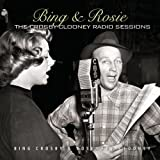 Bing & Rosie: The Crosby-Clooney Radio Sessions [2 CD]