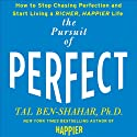 Pursuit of Perfect: How to Stop Chasing and Start Living a Richer, Happier Life (       UNABRIDGED) by Tal Ben-Shahar Narrated by Eric Conger