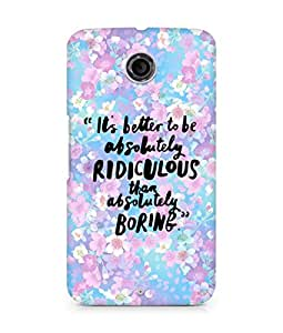 AMEZ its better to be absolutely ridiculous than boring Back Cover For Motorola Nexus 6