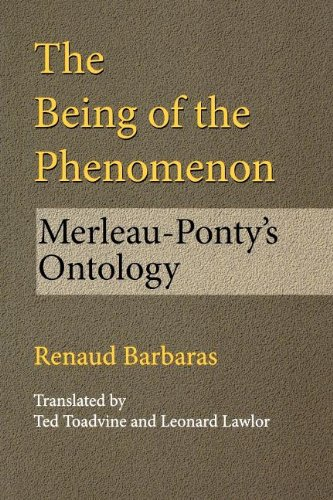 The Being of the Phenomenon: Merleau-Ponty's Ontology (Studies in Continental Thought)
