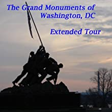 The Grand Monuments of Washington, DC - Extended Tour: Includes All Major Monuments PLUS Four Major Monuments across the Potomac  by Maureen Reigh Quinn Narrated by Maureen Reigh Quinn