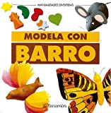 Modela con barro / Modeling with clay (Spanish Edition) (8434218968) by Parramon