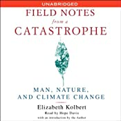 Field Notes from a Catastrophe: Man, Nature, and Climate Change | [Elizabeth Kolbert]