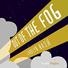 Out of the Fog (       UNABRIDGED) by Carolyn Nash Narrated by Ilyana Kadushin