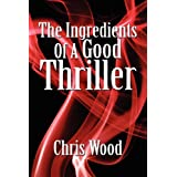 The Ingredients of a Good Thriller ~ Chris Wood