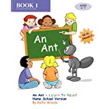 An Ant - Learn to Read, Book 1, Home School Version ~ Kallie Woods