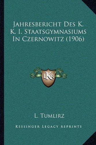 Jahresbericht Des K. K. I. Staatsgymnasiums in Czernowitz (1906)