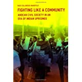 Fighting Like a Community: Andean Civil Society in an Era of Indian Uprisings ~ Rudolf Josef Colloredo...