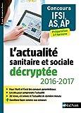 L'actualité sanitaire et sociale décryptée 2016/2017 - Concours IFSI, AS, AP - Préparation à l'épreuve...