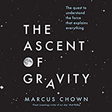 The Ascent of Gravity: The Quest to Understand the Force That Explains Everything Audiobook by Marcus Chown Narrated by Adjoa Andoh
