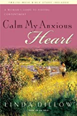 Calm My Anxious Heart: A Woman's Guide to Finding Contentment with Bonus Content (TH1NK Reference Collection)