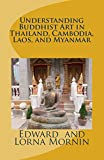 img - for Understanding Buddhist Art in Thailand, Cambodia, Laos, and Myanmar book / textbook / text book