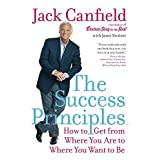 The Success Principles(TM): How to Get from Where You Are to Where You Want to Be ~ Jack Canfield