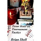 Texas Hold'em Tournament Tactics ~ Brian Shell