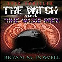 The Witch and the Wise Men: Christian Fantasy Series, Book 1 Audiobook by Bryan M. Powell Narrated by Dave Cruse