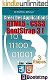 HTML5 / CSS3 / BoostStrap 3 pour Cr�er des Applications Magnifiques !: Comment utiliser les derni�res nouveaut�s HTML5 et CSS3 pour Cr�er des Applications ... adorent ! (D�veloppement Facile t. 2)