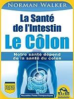 La Sant� de l'Intestin - Le C�lon: Notre sant� d�pend de la sant� du colon