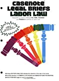 Casenote Legal Briefs: Labor Law - Keyed to Cox, Bok, Gorman & Finkin
