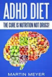 img - for ADHD Diet: The Cure Is Nutrition Not Drugs (For: Children, Adult ADD, Marriage, Adults, Hyperactive Child) - Solution without Drugs or Medication book / textbook / text book