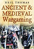 Ancient & Medieval Wargaming (0750945729) by Thomas, Neil