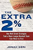 The Extra 2%: How Wall Street Strategies Took a Major League Baseball Team from Worst to First by Jonah Keri (2011) Hardcover