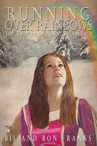 Book: Running Over Rainbows - Book One (The Twilight of Magic Saga) by BilBon Franks