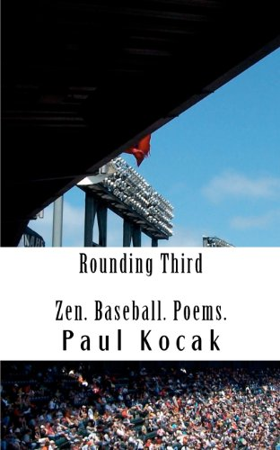 Rounding Third: Zen. Baseball. Poems.: Paul Kocak: 9780615750989: Amazon.com: Books