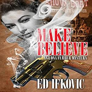 Make Believe: An Edna Ferber Mystery, Book 3 | [Ed Ifkovic]