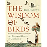 The Wisdom of Birds: An Illustrated History of Ornithologyby Tim R. Birkhead