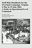 img - for Staff Ride Handbook for the Overland Campaign, Virginia, 4 May to 15 June 1864: A Study in Operational-Level Command book / textbook / text book