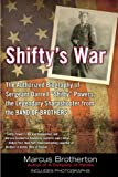 "Shifty's War: The Authorized Biography of Sergeant Darrell ""Shifty"" Powers, the Legendary Shar pshooter from the Band of Brothers"