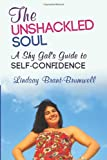 img - for The Unshackled Soul: A Shy Gal's Guide to Self-Confidence book / textbook / text book