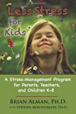 Less Stress for Kids: A Stress-Management Program for Parents, Teachers, and Children K-8