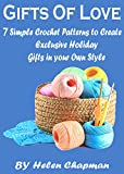 Gifts of Love: 7 Simple Crochet Patterns to Create Exclusive Holiday Gifts in your Own Style: Crochet Bags Pattern,Crochet Scarf Designs,Crochet Potholder & Coaster Pattern.