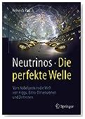 Neutrinos - die perfekte Welle: Vom Nobelpreis in die Welt von Higgs, Extra-Dimensionen und Zeitreisen (German Edition)