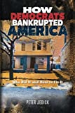 img - for How Democrats Bankrupted America: Who Did It and How To Fix It book / textbook / text book