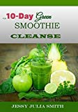 MY 10-DAY GREEN SMOOTHIE CLEANSING:Your Ultimate Guide To Losing 15Lbs in 10 Dayss