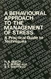 img - for A Behavioural Approach to the Management of Stress: A Practical Guide to Techniques (Wiley Series on Studies in Occupational Stress) book / textbook / text book