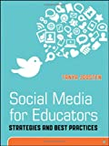 Social Media for Educators: Strategies and Best Practices