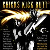 Chicks Kick Butt | [Rachel Caine, Karen Chance, Rachel Vincent, Lilith Saintcrow, P. N. Elrod, Jenna Black, Cheyenne McCray, Elizabeth A. Vaughan, Jeanne C. Stein, Carole Nelson Douglas, L. A. Banks, Susan Krinard, Nancy Holder]