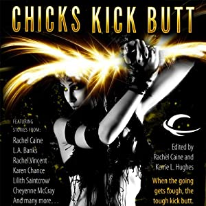 Chicks Kick Butt | [Rachel Caine, Karen Chance, Rachel Vincent, P. N. Elrod, Jenna Black, Nancy Holder]