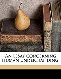 An essay concerning human understanding;