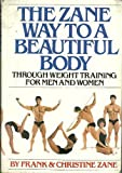 img - for The Zane Way to a Beautiful Body Through Weight Training for Men and Women Hardcover - January, 1979 book / textbook / text book