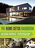 Alison Haynes Home Detox Handbook: The Ultimate Guide to Detoxing, Decluttering, and Destressing Your Home