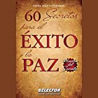 60 secretos para el éxito y la paz [60 Secrets for Success and Peace] Audiobook by Pável Iván Gutiérrez Narrated by Yamil Quezada